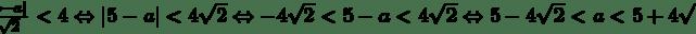 \frac{\left|5-a\right|}{\sqrt2}<4\Leftrightarrow\left|5-a\right|<4\sqrt2\Leftrightarrow-4\sqrt2<5-a<4\sqrt2\Leftrightarrow5-4\sqrt2<a<5+4\sqrt2