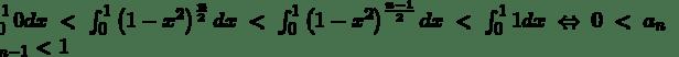 \int_{0}^{1}0dx<\int_{0}^{1}\left(1-x^2\right)^\frac{n}{2}dx<\int_{0}^{1}\left(1-x^2\right)^\frac{n-1}{2}dx<\int_{0}^{1}1dx\Leftrightarrow0<a_n<a_{n-1}<1