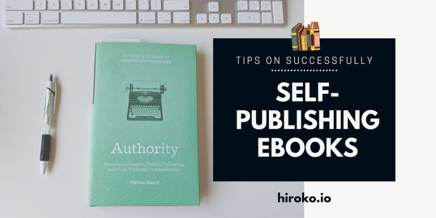 "Black and white pen next to a green book titled ""Authority"" by Nathan Barry next to text that says Tips for Successfully Self-Publishing eBooks"
