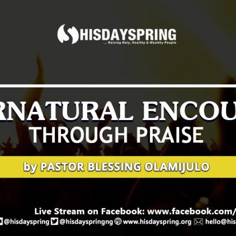 supernatural-encounter-thru-praise-blessing-olamijulo-hisdayspring