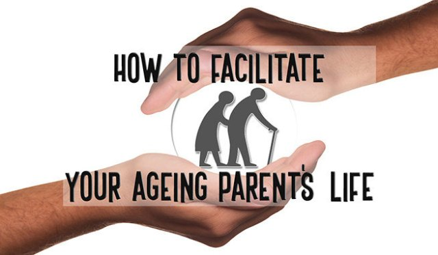 How to facilitate your ageing parent's life