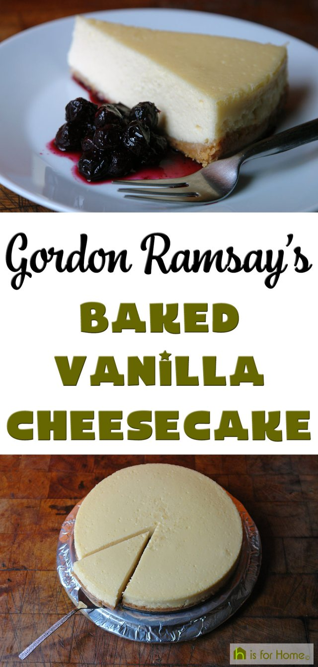 Gordon Ramsay's baked vanilla cheesecake recipe | H is for Home