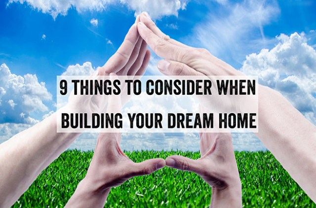 9 things to consider when building your dream home