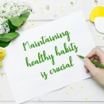 Maintaining healthy habits is crucial