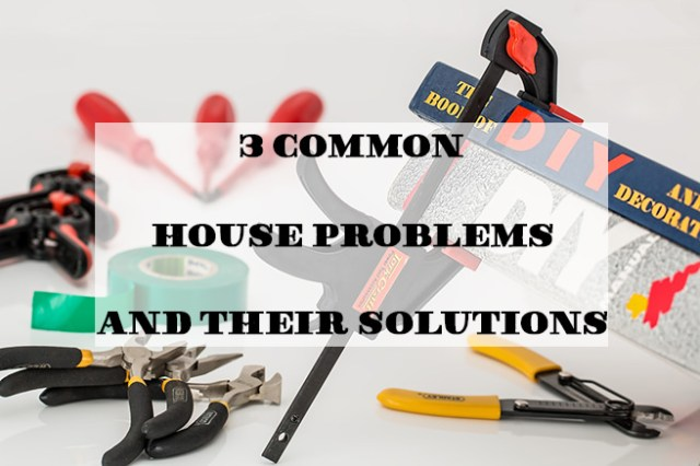 3 common house problems and their solutions