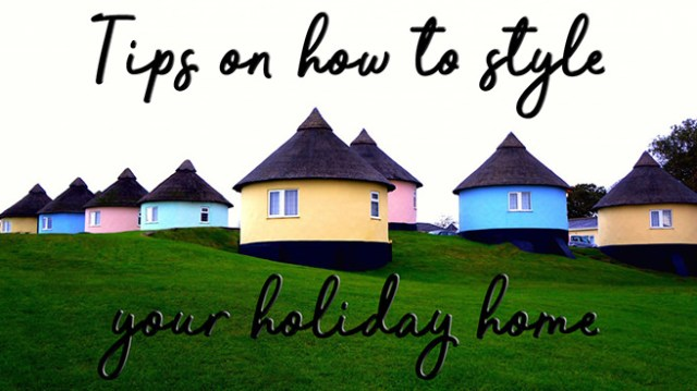 Tips on how to style your holiday home
