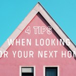 4 tips when looking for your next home