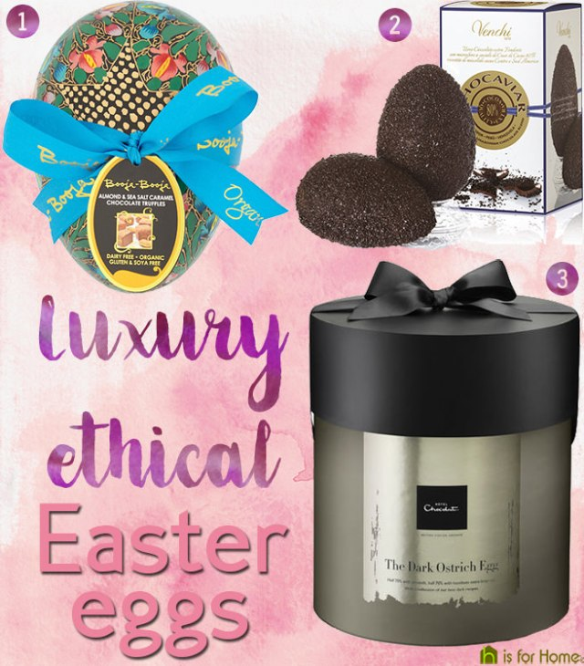 Luxury, ethical Easter eggs | H is for Home