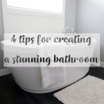4 tips for creating a stunning bathroom