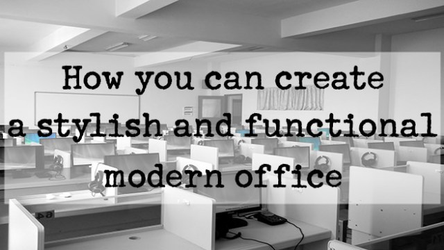 How you can create a stylish and functional modern office