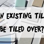 Can existing tiles be tiled over?