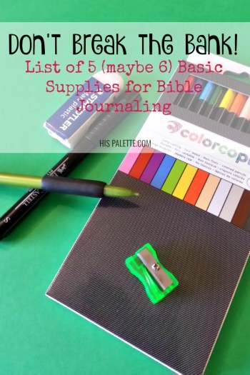 If you want to start bible journaling with more than just a black pen. See this list of 5 basic supplies you probably already have lying around the house. #hispalette #biblejournaling #biblejournalingsuppliesforbeginners #products #words #God