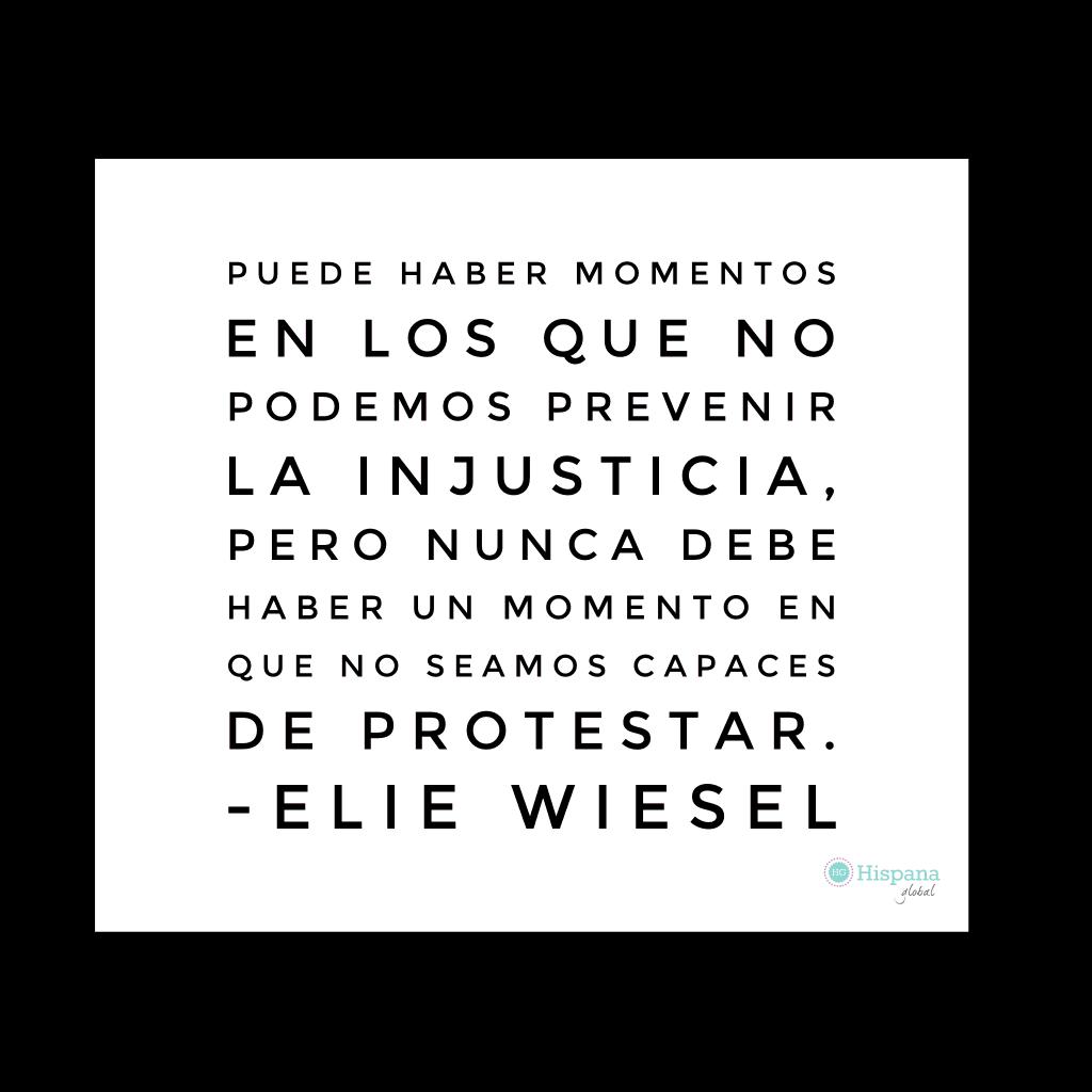 Cita Elie Wiesel nunca debe haber un momento en que no seamos capaces de protestar