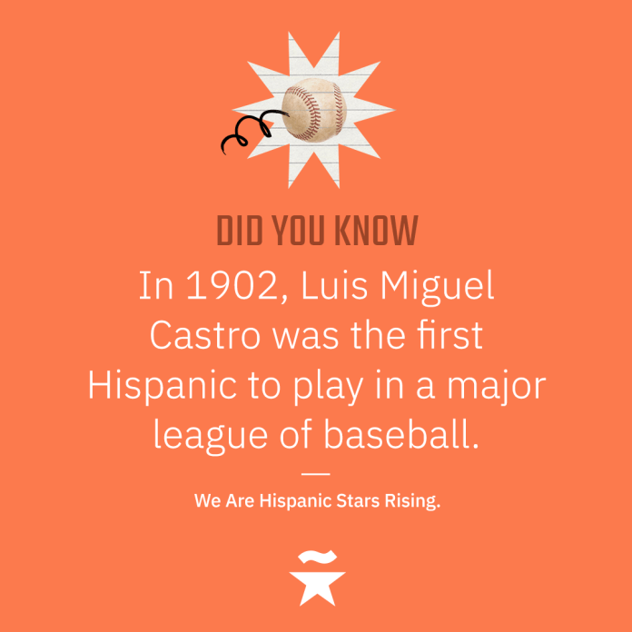 In 1902, Luis Miguel Castro was the first Hispanic to play in a major league of baseball