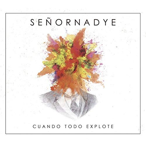 SEÑORNADYE - Cuando todo explote (2018)
