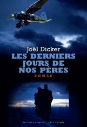 Couverture du roman « Les Derniers Jours de nos pères » de Joël Dicker (Editions de Fallois, 2012)