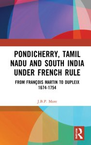 Read more about the article Pondicherry, Tamil Nadu and South India under French Rule: From François Martin to Dupleix 1674-1754