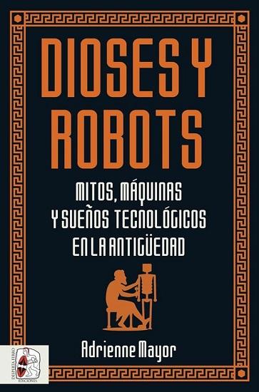 """Portada del libro """"Dioses y robots: mitos, máquinas y sueños tecnológicos"""" de Adrienne Mayor"""