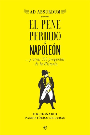 Portada del libro El pene perdido de Napoleón... y otras 333 preguntas de la Historia