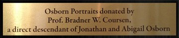 Osborn Portraits donated by Prof. Bradner W. Coursen, a directdescendant of Jonathan and Abigail Osborn
