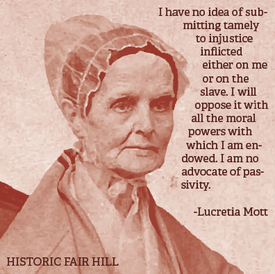 """I have no idea of submitting tamely to injustice inflicted either on me or on the slave. I will oppose it with all the moral powers with which I am endowed. I am no advocate of passivity."" - Lucretia Mott"