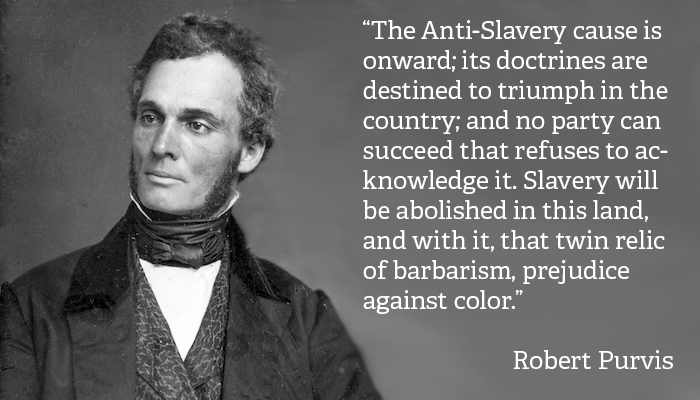"Robert Purvis Quote: ""The Anti-Slavery cause is onward; its doctrines are destined to triumph in the country; and no party can succeed that refuses to acknowledge it. Slavery will be abolished in this land, and with it, that twin relic of barbarism, prejudice against color."""