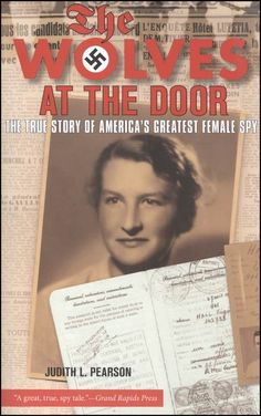 Wolves at the Door: The True Story Of America's Greatest Female Spy by Judith Pearson