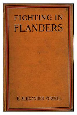 Fighting in Flanders - Edward Alexander Powell