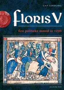 Floris V, een politieke moord in 1296 - Erik Cordfunke