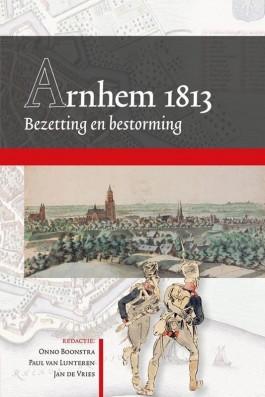 Arnhem 1813 - Bezetting en bestorming