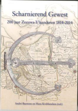 Scharnierend Gewest - 200 jaar Zeeuws-Vlaanderen 1814-2014