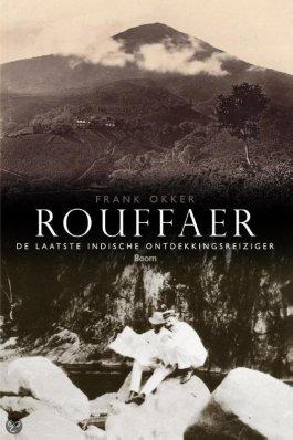 Rouffaer, de laatste Indische ontdekkingsreiziger - Frank Okker