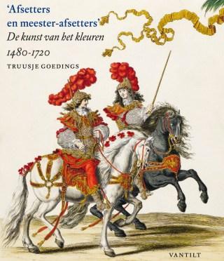Afsetters en meester-afsetters. De kunst van het kleuren 1480-1720