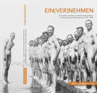 Ein(ver)nehmen. Sexualität und Alltag von Wehrmachtsoldaten in den besetzten Niederlanden 1940-1945