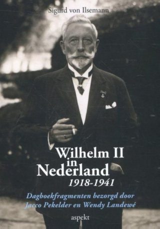 Wilhelm II in Nederland 1918-1941 (Sigurd von Ilsemann)