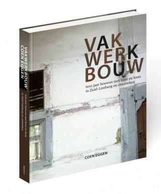 Vakwerkbouw. 600 jaar bouwen met hout en leem in Zuid-Limburg en omstreken
