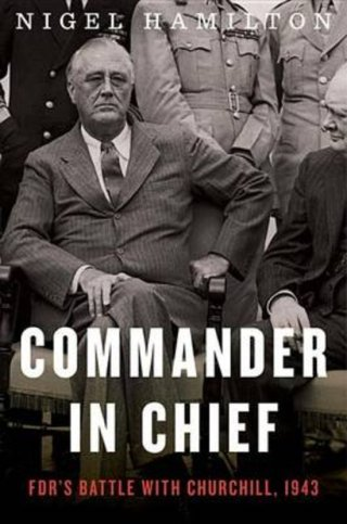 Commander in Chief: FDR's Battle With Churchill, 1943