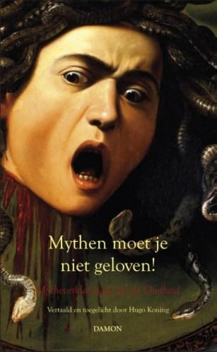 Mythen moet je niet geloven! - Mytheverklaringen uit de Oudheid