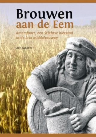 Brouwen aan de Eem - Amersfoort, een Stichtse bierstad in de late middeleeuwen