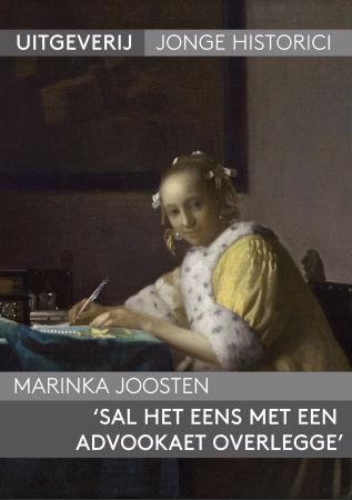 Scriptie: Marinka Joosten, 'Sal het eens met een Advookaet overlegge'