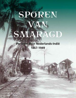 Sporen van smaragd - Per trein door Nederlands-Indië (1867-1949)