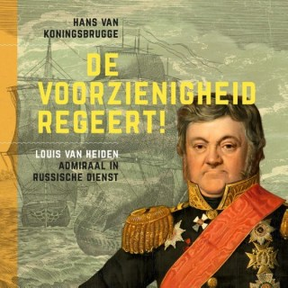 De voorzienigheid regeert! - Louis van Heiden, admiraal in Russische dienst