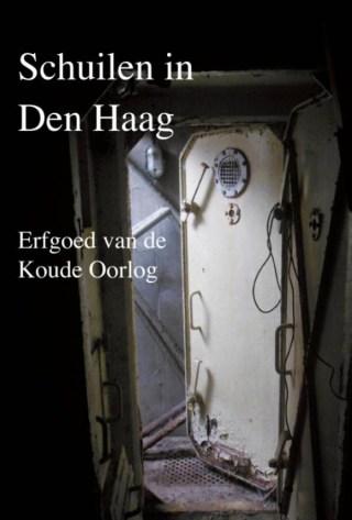 Schuilen in Den Haag -  Erfgoed van de Koude Oorlog