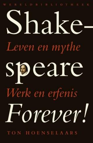 Shakespeare forever! - Leven en mythe, werk en erfenis
