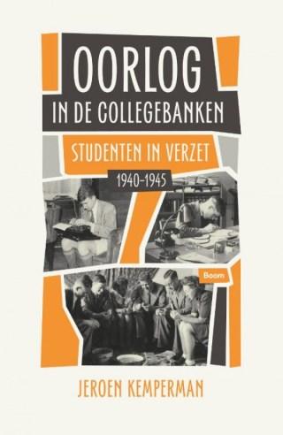 Oorlog in de collegebanken - Studenten in verzet 1940-1945
