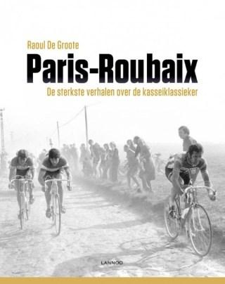 Paris-Roubaix De sterkste verhalen over de kasseiklassieker