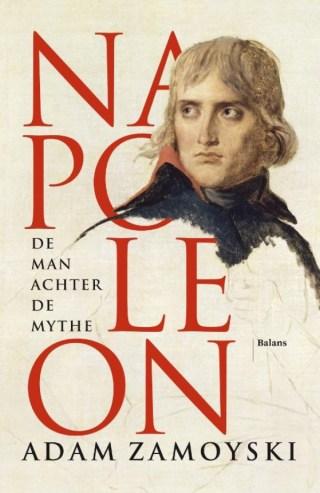 Napoleon De man achter de mythe - Adam Zamoyski