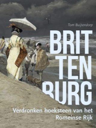 Brittenburg - Verdronken hoeksteen van het Romeinse Rijk (Sidestone Press)