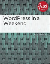Cover of WordPress in a Weekend authored by Jesse Friedman