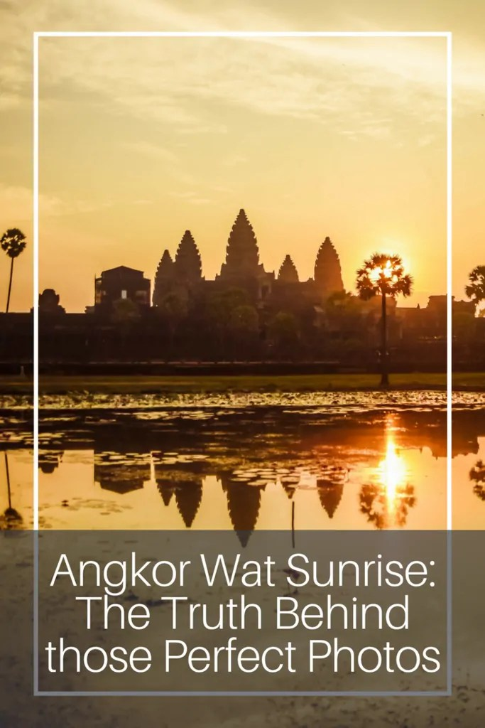 Angkor Wat Sunrise - The Truth Behind those Perfect Photos